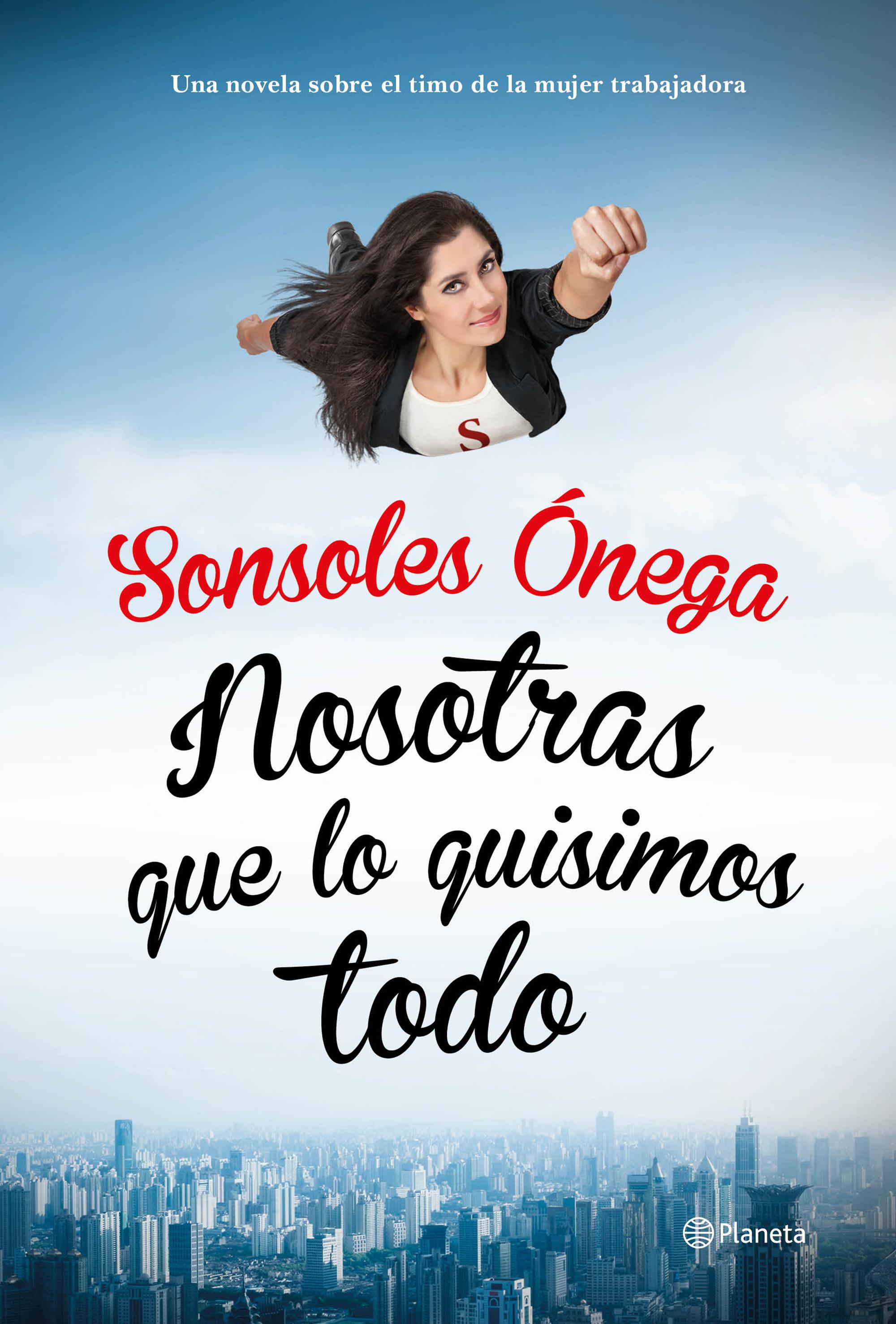 portada_nosotras-que-lo-quisimos-todo_sonsoles-onega_201411201326