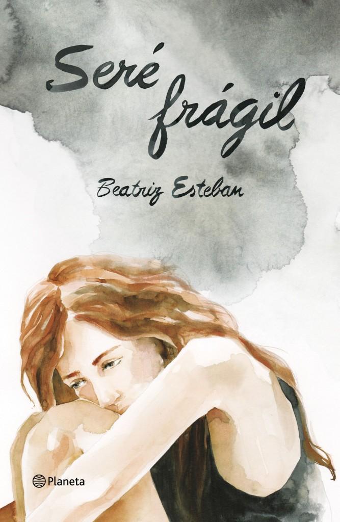 Portada de 'Seré frágil', una novela de Beatriz Esteban